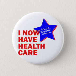 I NOW HAVE HEALTH CARE THANKS PRESIDENT OBAMA PINBACK BUTTON