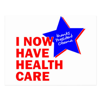 I NOW HAVE HEALTH CARE THANKS PRESIDENT OBAMA POSTCARD