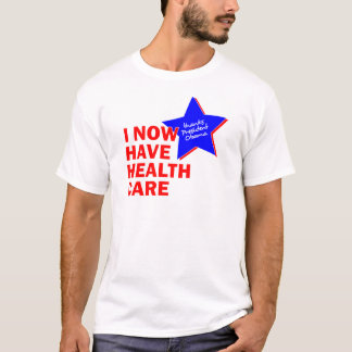 I NOW HAVE HEALTH CARE THANKS PRESIDENT OBAMA T-Shirt