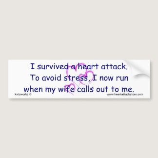 I now run when my wife calls. bumper sticker