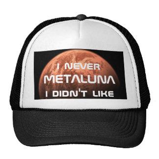 ¡I nunca Metaluna que no tuve gusto Gorras