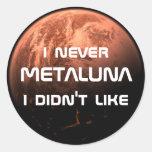 ¡I nunca Metaluna que no tuve gusto! Pegatina Redonda