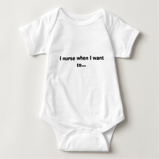 I nurse when I want to... Baby Bodysuit