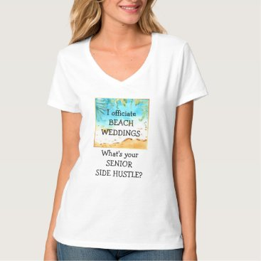 Professional Business I Officiate Beach Weddings Senior Side Hustle T-Shirt