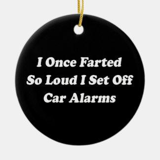 I Once Farted So Loud I Set Off Car Alarms Ceramic Ornament