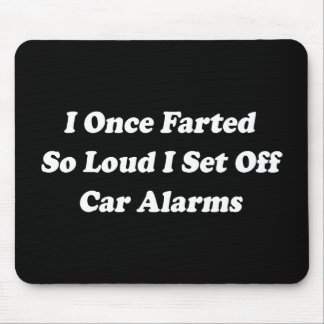 I Once Farted So Loud I Set Off Car Alarms Mouse Pad