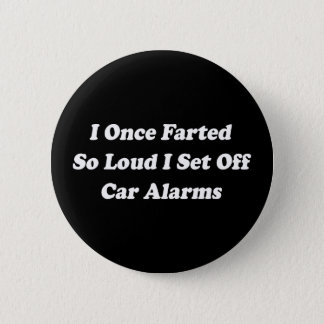 I Once Farted So Loud I Set Off Car Alarms Pinback Button