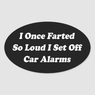 I Once Farted So Loud I Set Off Car Alarms Stickers