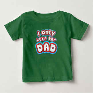 I only burp for Dad - Funny Baby Shirt