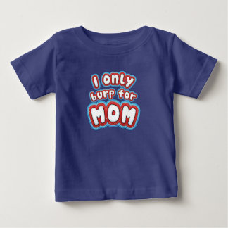 I only burp for Mom - Funny Baby Shirt