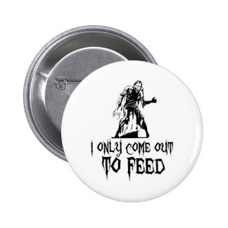 I Only Come Out To Feed Retro Zombie Pin