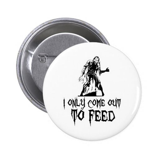 I Only Come Out To Feed Retro Zombie 2 Inch Round Button