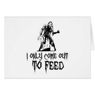 I Only Come Out To Feed Zombie Card