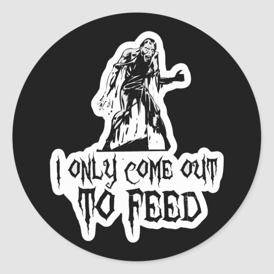 I Only Come Out To Feed Zombie Classic Round Sticker