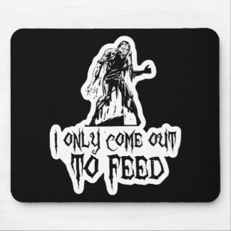 I Only Come Out To Feed Zombie Mouse Pad