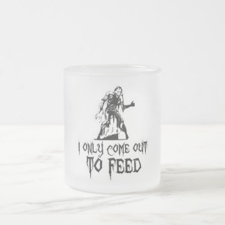 I Only Come Out To Feed Zombie 10 Oz Frosted Glass Coffee Mug