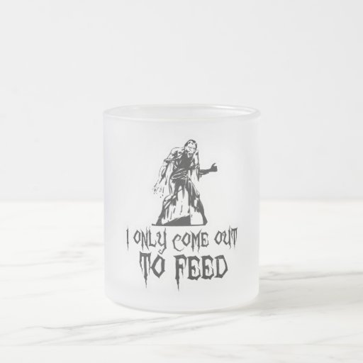 I Only Come Out To Feed Zombie Coffee Mug