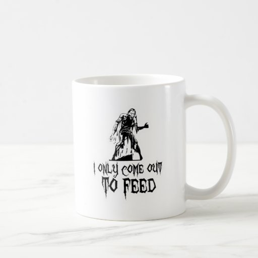I Only Come Out To Feed Zombie Mugs