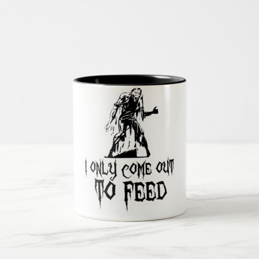 I Only Come Out To Feed Zombie Coffee Mugs