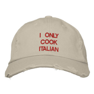 """""""I ONLY COOK ITALIAN"""" HAT"""