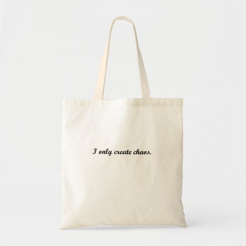 I only create chaos tote bag