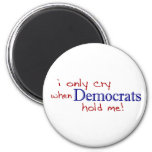 I Only Cry When Democrats Hold Me 2 Inch Round Magnet