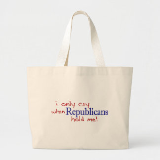 I Only Cry When Republicans Hold Me Large Tote Bag