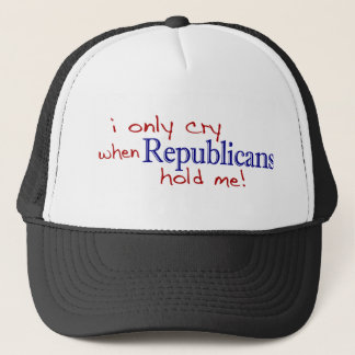 I Only Cry When Republicans Hold Me Trucker Hat