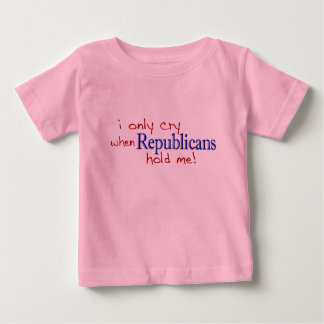 I Only Cry When Republicans Hold Me Infant T-shirt