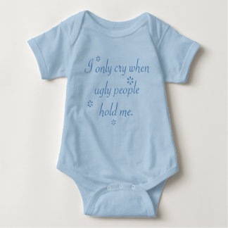I only cry when ugly people hold me - Boy Version Baby Bodysuit