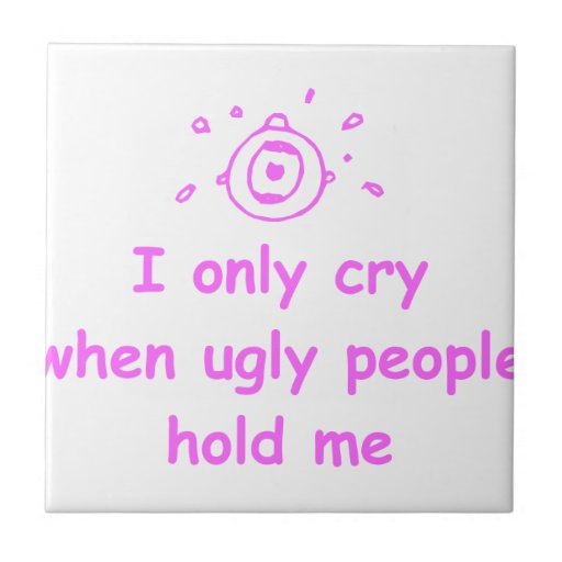 I-only-cry-when-ugly-people-hold-me-com-pink.png Azulejo Cuadrado Pequeño