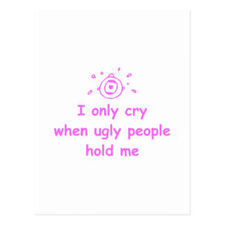 I-only-cry-when-ugly-people-hold-me-com-pink.png Postcard
