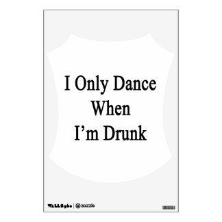 I Only Dance When I'm Drunk Wall Sticker