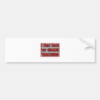 I Only Date 1st Grade Teachers Bumper Sticker