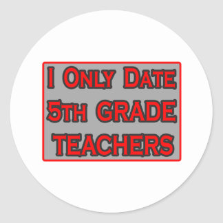 I Only Date 5th Grade Teachers Round Stickers