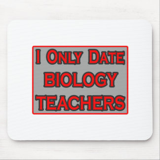 I Only Date Biology Teachers Mouse Pads