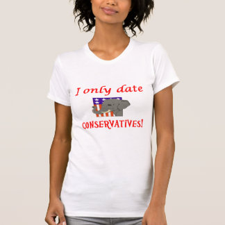 I only date conservatives shirt