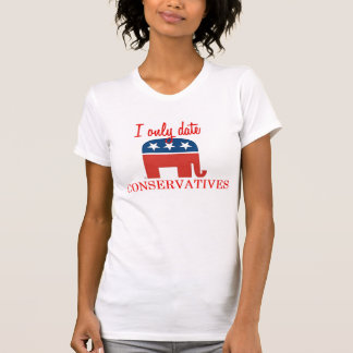 I Only Date Conservatives Tee Shirt
