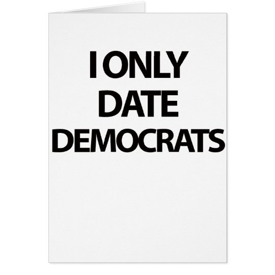 I Only Date Democrats Card