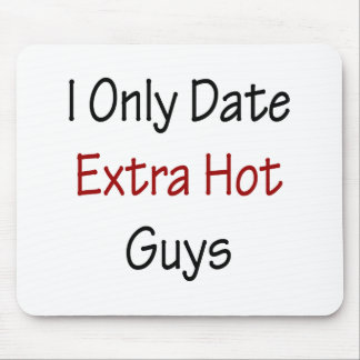 I Only Date Extra Hot Guys Mouse Pad