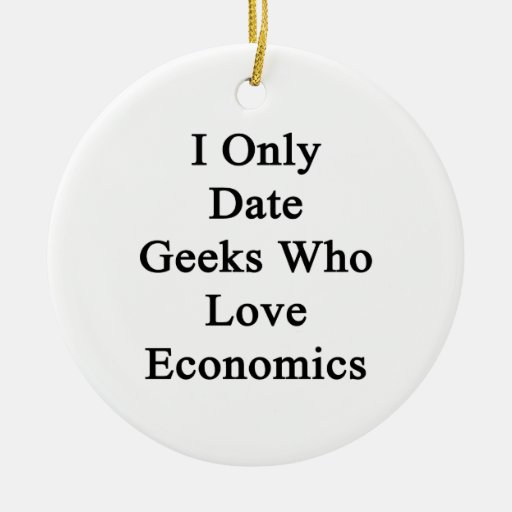 I Only Date Geeks Who Love Economics Christmas Tree Ornaments