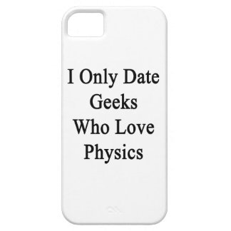 I Only Date Geeks Who Love Physics iPhone 5 Cases