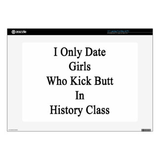 I Only Date Girls Who Kick Butt In History Class Laptop Skin