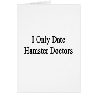 I Only Date Hamster Doctors Greeting Cards