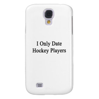 I Only Date Hockey Players Galaxy S4 Cover