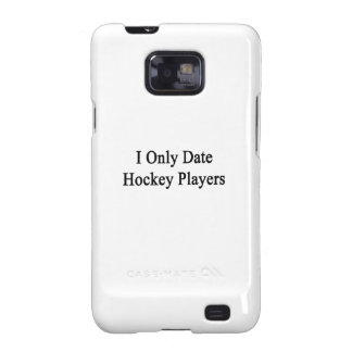 I Only Date Hockey Players Galaxy S2 Cases
