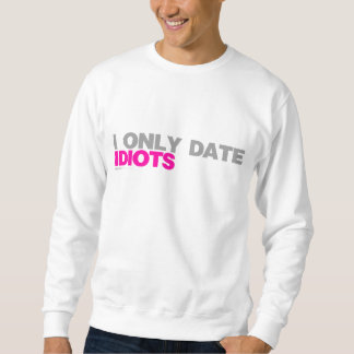 I Only Date Idiots - Relationship Single Dating Sweatshirt