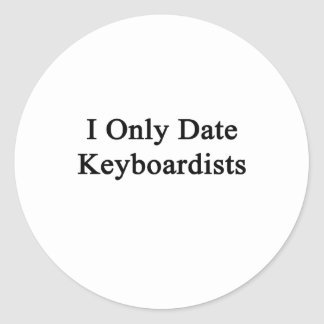 I Only Date Keyboardists Round Sticker