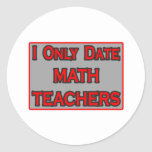 I Only Date Math Teachers Round Stickers