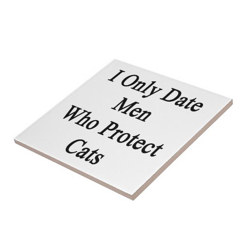 I Only Date Men Who Protect Cats Tile